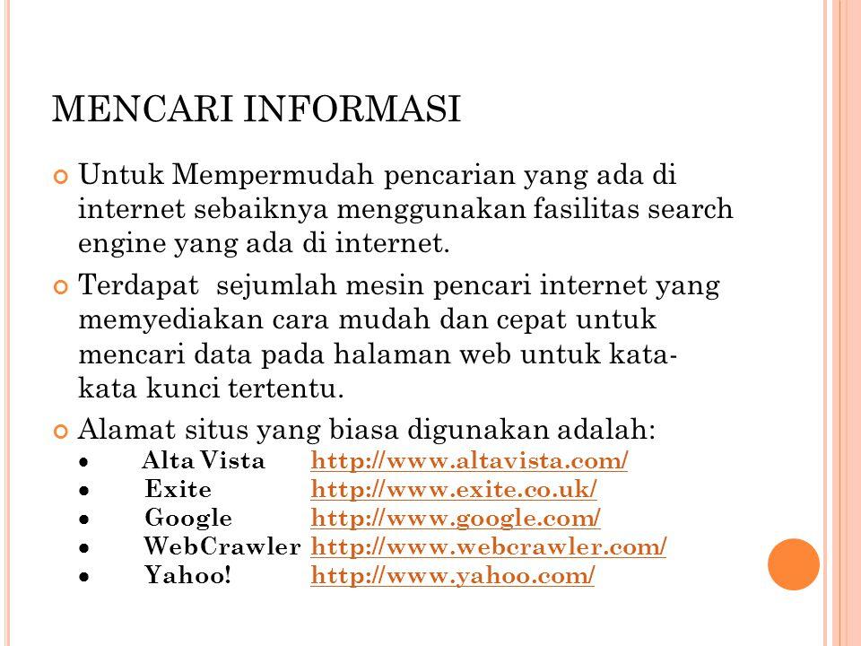 MENCARI INFORMASI Untuk Mempermudah pencarian yang ada di internet sebaiknya menggunakan fasilitas search engine yang ada di internet. Terdapat sejuml