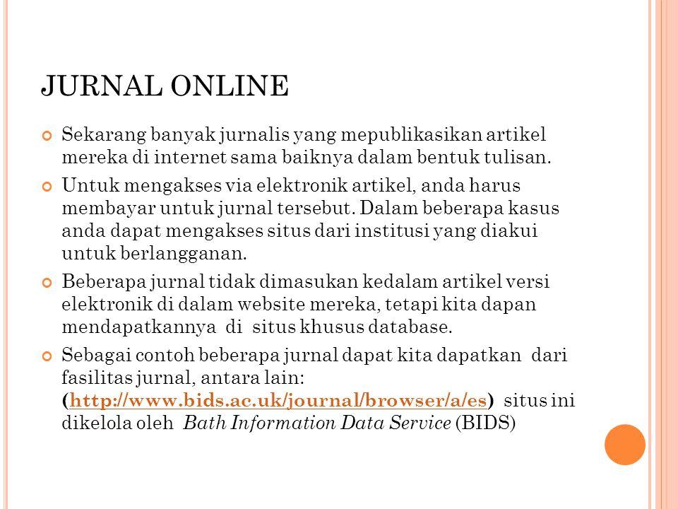 JURNAL ONLINE Sekarang banyak jurnalis yang mepublikasikan artikel mereka di internet sama baiknya dalam bentuk tulisan. Untuk mengakses via elektroni