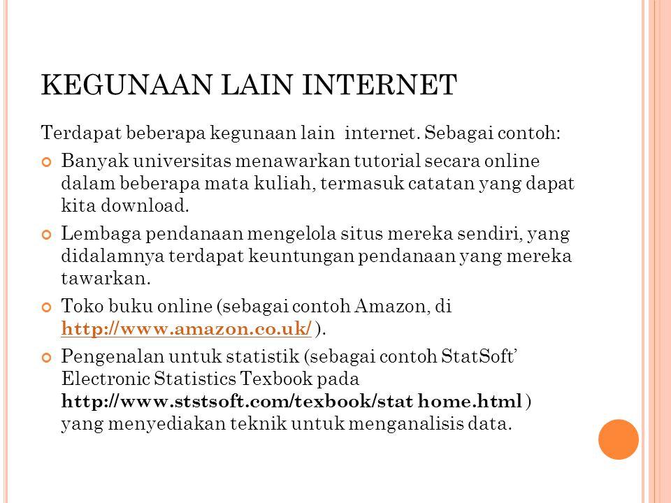 KEGUNAAN LAIN INTERNET Terdapat beberapa kegunaan lain internet. Sebagai contoh: Banyak universitas menawarkan tutorial secara online dalam beberapa m