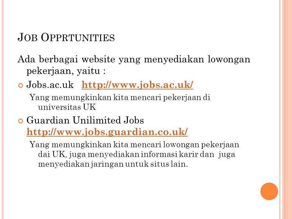 J OB O PPRTUNITIES Ada berbagai website yang menyediakan lowongan pekerjaan, yaitu : Jobs.ac.uk http://www.jobs.ac.uk/ http://www.jobs.ac.uk/ Yang mem