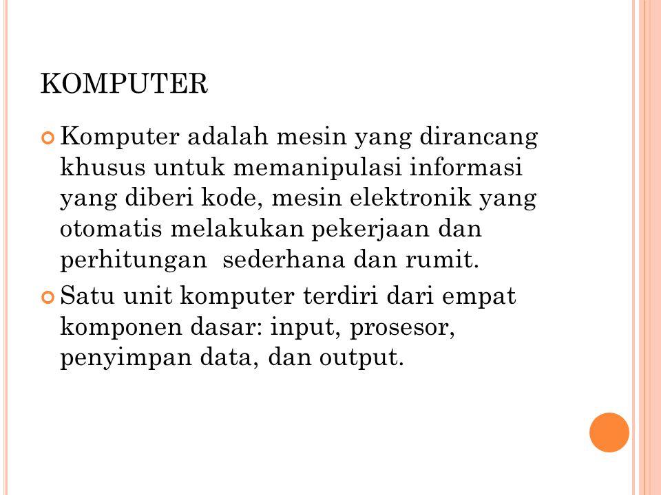 KOMPUTER Komputer adalah mesin yang dirancang khusus untuk memanipulasi informasi yang diberi kode, mesin elektronik yang otomatis melakukan pekerjaan