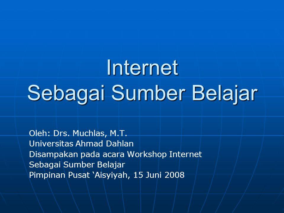 Internet Sebagai Sumber Belajar Oleh: Drs. Muchlas, M.T. Universitas Ahmad Dahlan Disampakan pada acara Workshop Internet Sebagai Sumber Belajar Pimpi
