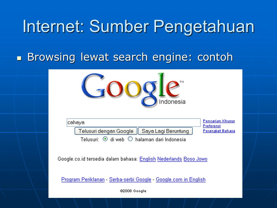 Internet: Sumber Pengetahuan  Browsing lewat search engine: contoh
