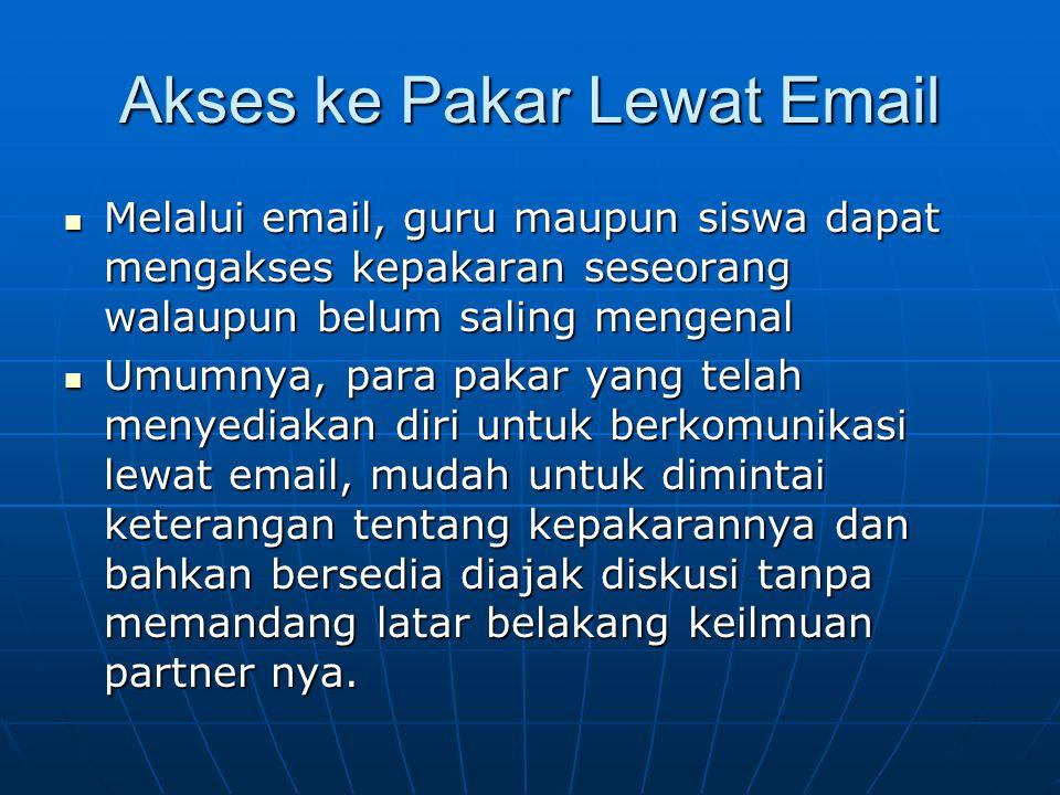 Akses ke Pakar Lewat Email  Melalui email, guru maupun siswa dapat mengakses kepakaran seseorang walaupun belum saling mengenal  Umumnya, para pakar