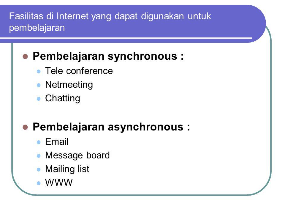 Fasilitas di Internet yang dapat digunakan untuk pembelajaran  Pembelajaran synchronous :  Tele conference  Netmeeting  Chatting  Pembelajaran asynchronous :  Email  Message board  Mailing list  WWW