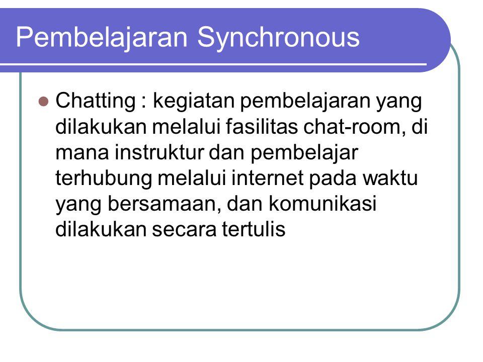  Chatting : kegiatan pembelajaran yang dilakukan melalui fasilitas chat-room, di mana instruktur dan pembelajar terhubung melalui internet pada waktu yang bersamaan, dan komunikasi dilakukan secara tertulis Pembelajaran Synchronous