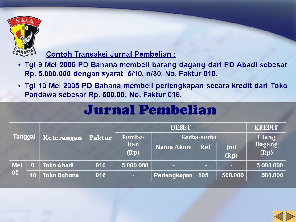 Contoh Transaksi Jurnal Pembelian : •Tgl 9 Mei 2005 PD Bahana membeli barang dagang dari PD Abadi sebesar Rp. 5.000.000 dengan syarat 5/10, n/30. No.