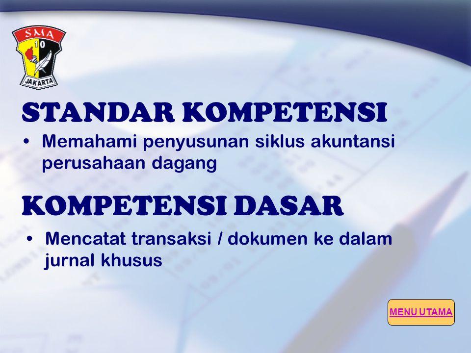STANDAR KOMPETENSI KOMPETENSI DASAR •Memahami penyusunan siklus akuntansi perusahaan dagang •Mencatat transaksi / dokumen ke dalam jurnal khusus MENU UTAMA