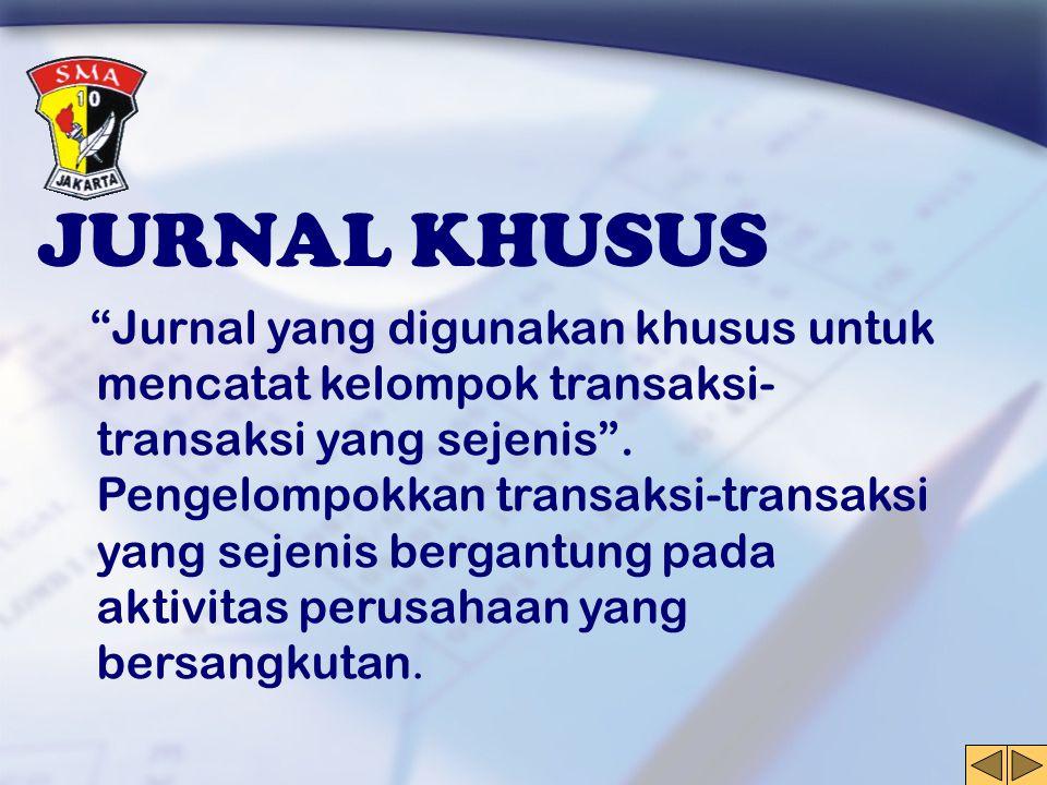"""JURNAL KHUSUS """"Jurnal yang digunakan khusus untuk mencatat kelompok transaksi- transaksi yang sejenis"""". Pengelompokkan transaksi-transaksi yang sejeni"""