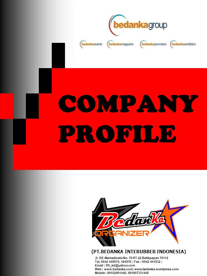 COMPANY PROFILE (PT.BEDANKA INTERUBBER INDONESIA) Jl. RE-Martadinata No. 70 RT.22 Balikpapan 76112 Tel. 0542-440674, 424976 ; Fax : 0542-441832 ; Emai