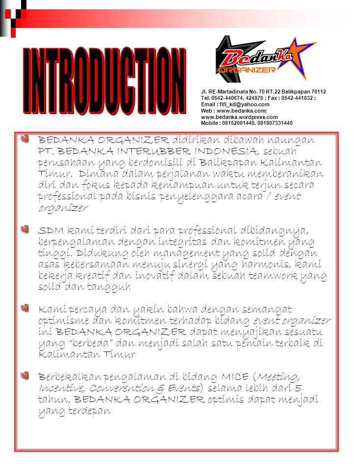 BEDANKA ORGANIZER didirikan dibawah naungan PT. BEDANKA INTERUBBER INDONESIA, sebuah perusahaan yang berdomisili di Balikpapan Kalimantan Timur. Diman