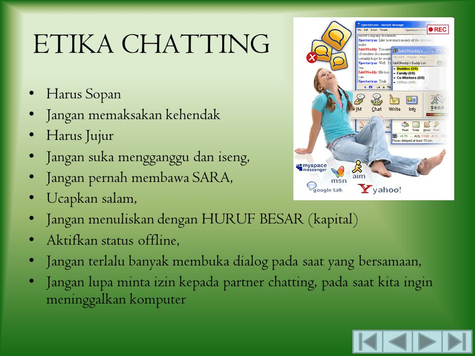 CHATTING Chatting adalah suatu feature / program dalam Internet untuk berkomunikasi langsung sesama pemakai Internet yang sedang online (yang sedang sama-sama menggunakan Internet).