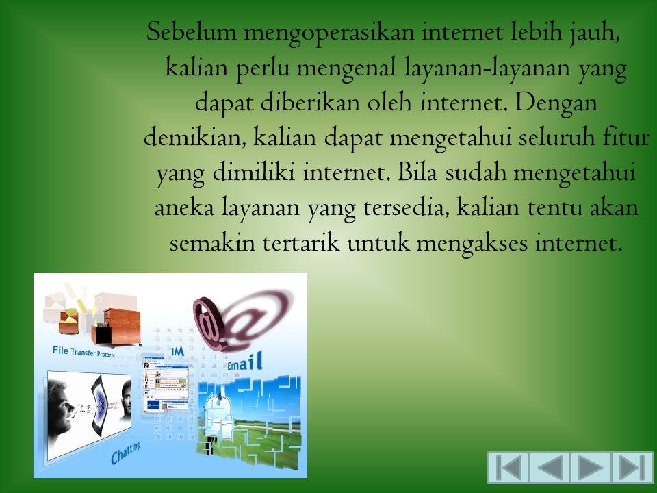 Indikator •Mengidentifikasi layanan yang ada di internet •Mengidentifikasi manfaat layanan internet •Menentukan jenis layanan informasi yang sesuai dengan kebutuhan