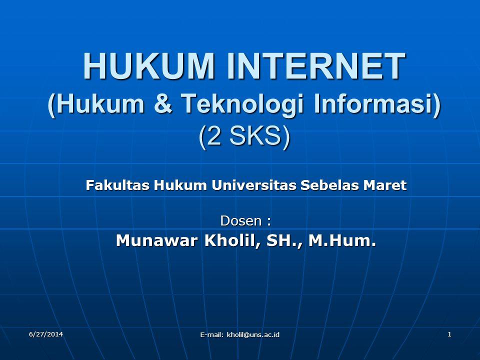 6/27/2014 E-mail: kholil@uns.ac.id 1 HUKUM INTERNET (Hukum & Teknologi Informasi) (2 SKS) Fakultas Hukum Universitas Sebelas Maret Dosen : Munawar Kho