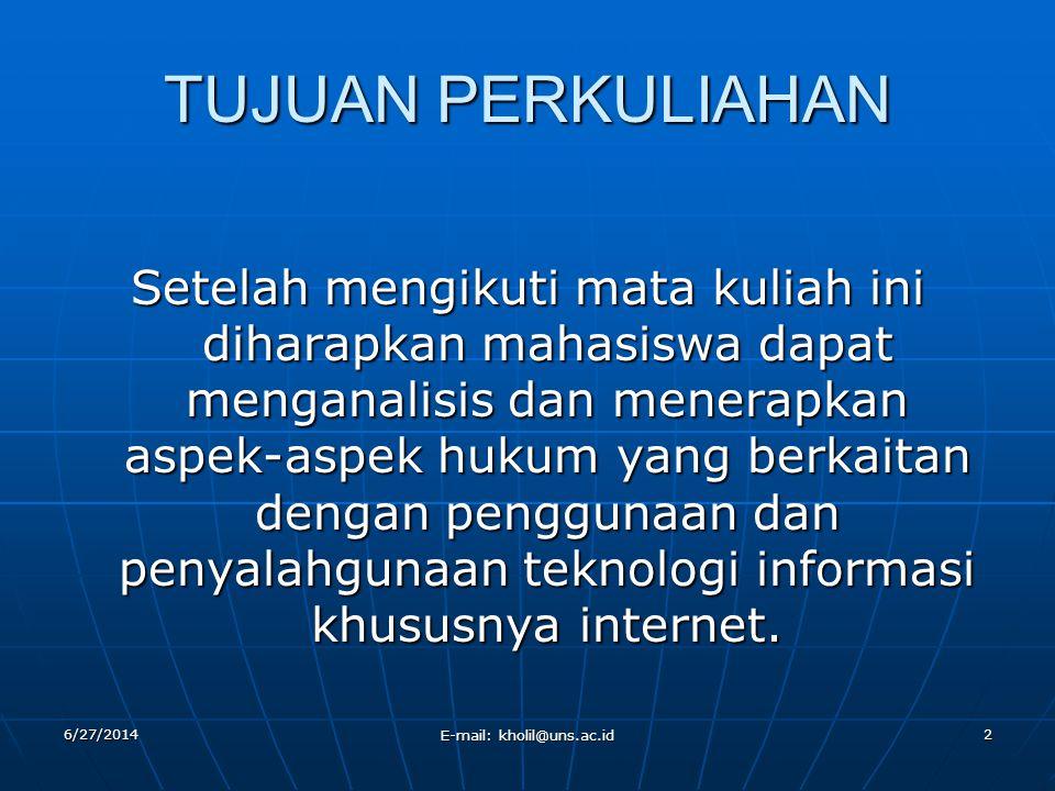 6/27/2014 E-mail: kholil@uns.ac.id 2 TUJUAN PERKULIAHAN Setelah mengikuti mata kuliah ini diharapkan mahasiswa dapat menganalisis dan menerapkan aspek