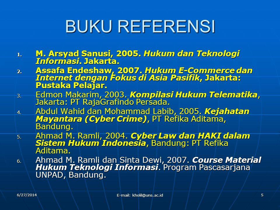 6/27/2014 E-mail: kholil@uns.ac.id 5 BUKU REFERENSI 1. M. Arsyad Sanusi, 2005. Hukum dan Teknologi Informasi. Jakarta. 2. Assafa Endeshaw, 2007. Hukum