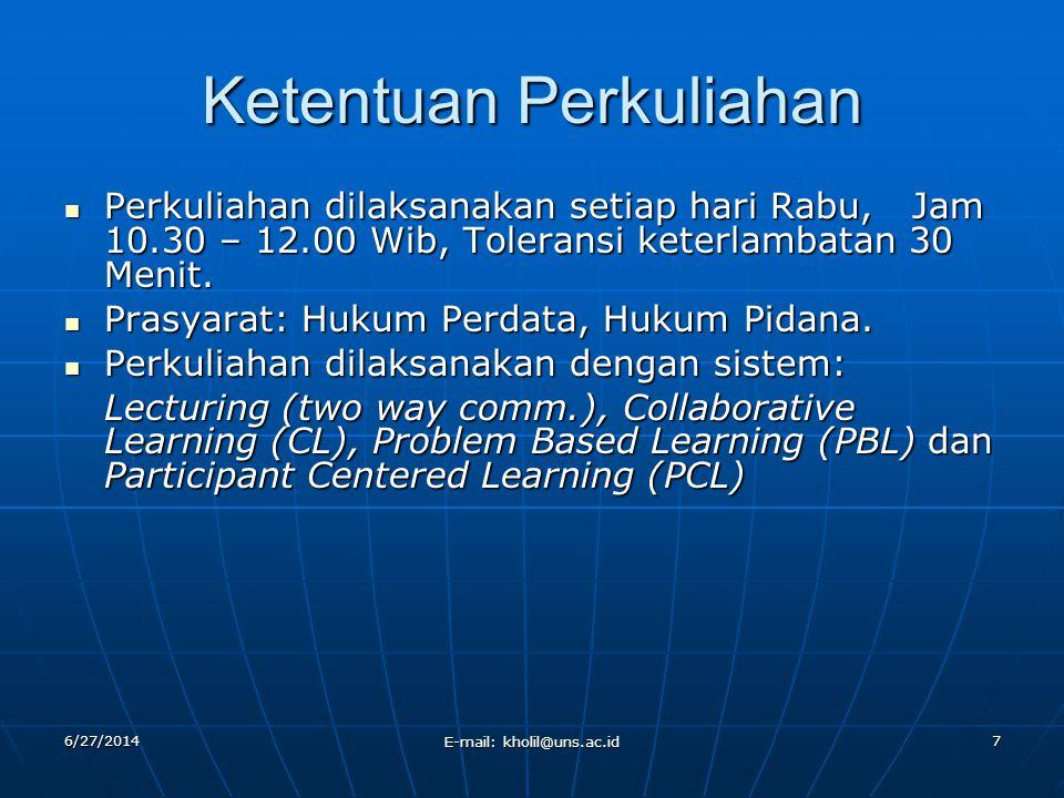 6/27/2014 E-mail: kholil@uns.ac.id 7 Ketentuan Perkuliahan  Perkuliahan dilaksanakan setiap hari Rabu, Jam 10.30 – 12.00 Wib, Toleransi keterlambatan