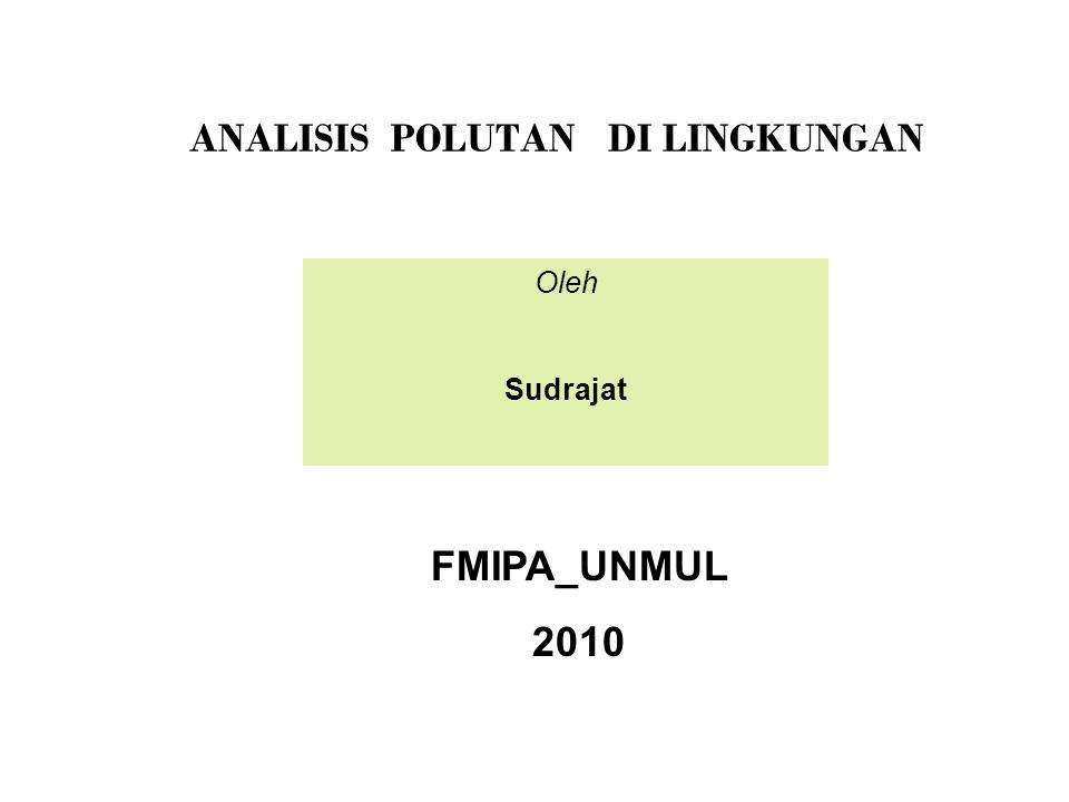 ANALISIS POLUTAN DI LINGKUNGAN Oleh Sudrajat FMIPA_UNMUL 2010