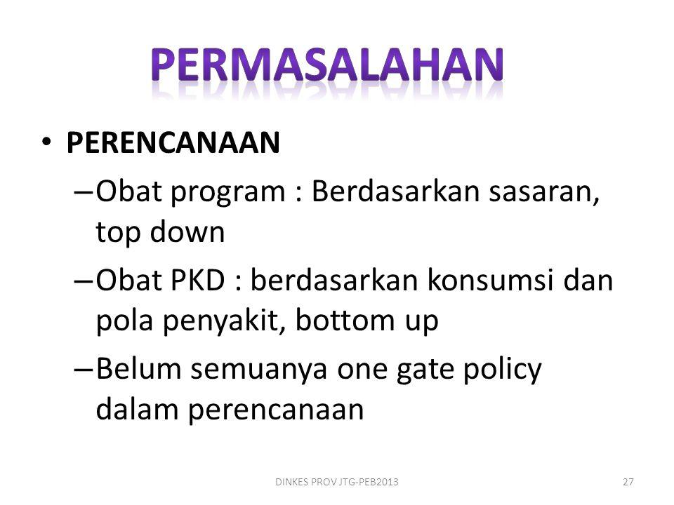 • PERENCANAAN – Obat program : Berdasarkan sasaran, top down – Obat PKD : berdasarkan konsumsi dan pola penyakit, bottom up – Belum semuanya one gate