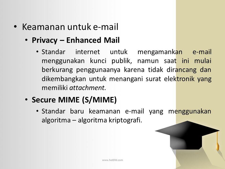 • Keamanan untuk e-mail • Privacy – Enhanced Mail • Standar internet untuk mengamankan e-mail menggunakan kunci publik, namun saat ini mulai berkurang