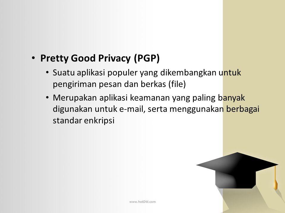 • Pretty Good Privacy (PGP) • Suatu aplikasi populer yang dikembangkan untuk pengiriman pesan dan berkas (file) • Merupakan aplikasi keamanan yang pal