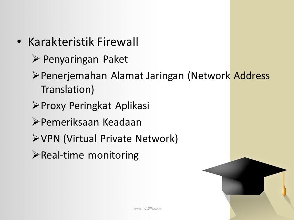 • Karakteristik Firewall  Penyaringan Paket  Penerjemahan Alamat Jaringan (Network Address Translation)  Proxy Peringkat Aplikasi  Pemeriksaan Kea