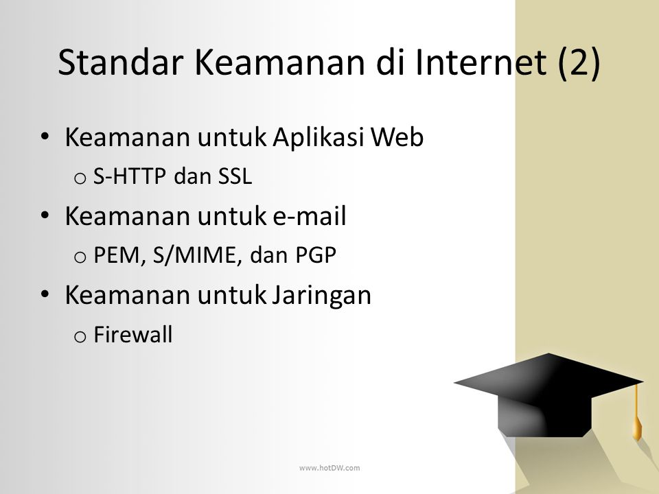 Standar Keamanan di Internet (2) • Keamanan untuk Aplikasi Web o S-HTTP dan SSL • Keamanan untuk e-mail o PEM, S/MIME, dan PGP • Keamanan untuk Jaring