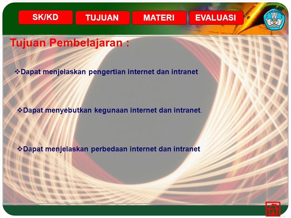 Tujuan Pembelajaran :  Dapat menjelaskan pengertian internet dan intranet  Dapat menyebutkan kegunaan internet dan intranet.  Dapat menjelaskan per