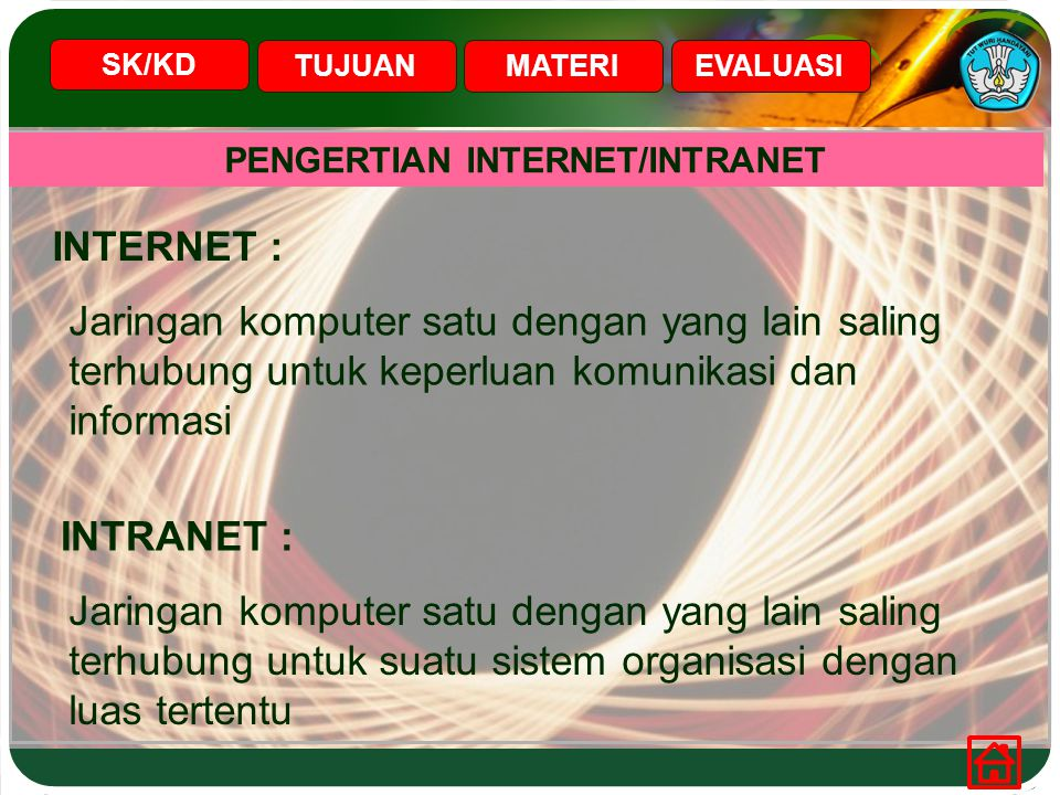 PENGERTIAN INTERNET/INTRANET INTERNET : SK/KD TUJUANMATERIEVALUASI INTRANET : Jaringan komputer satu dengan yang lain saling terhubung untuk keperluan