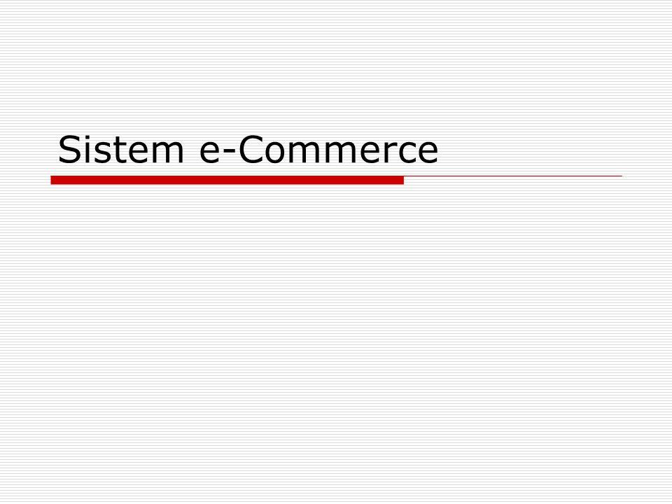 Pengenalan e-Commerce  e-Commerce mencakup seluruh proses online pengembangan, pemasaran, penjualan, pengiriman, pelayanan, dan pembayaran untuk produk dan jasa.