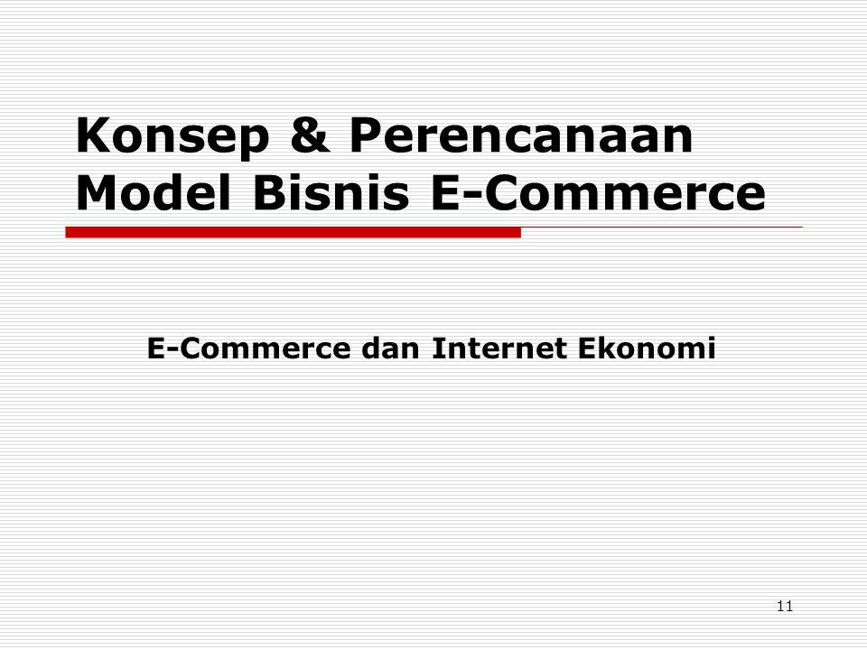 11 Konsep & Perencanaan Model Bisnis E-Commerce E-Commerce dan Internet Ekonomi