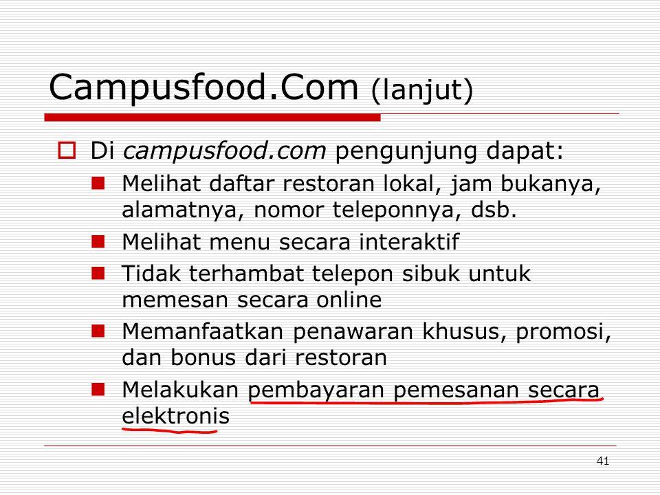 41 Campusfood.Com (lanjut)  Di campusfood.com pengunjung dapat:  Melihat daftar restoran lokal, jam bukanya, alamatnya, nomor teleponnya, dsb.  Mel