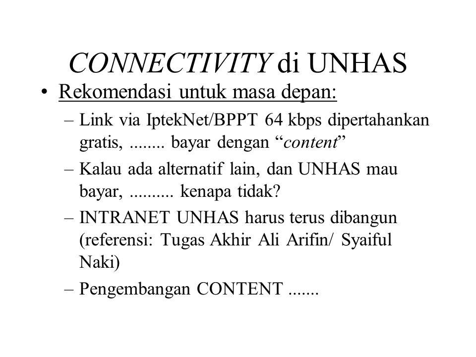 CONNECTIVITY di UNHAS •Rekomendasi untuk masa depan: –Link via IptekNet/BPPT 64 kbps dipertahankan gratis,........