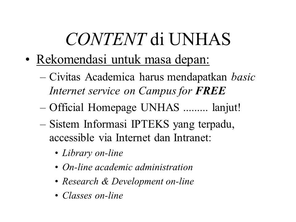 CONTENT di UNHAS •Rekomendasi untuk masa depan: –Civitas Academica harus mendapatkan basic Internet service on Campus for FREE –Official Homepage UNHAS.........