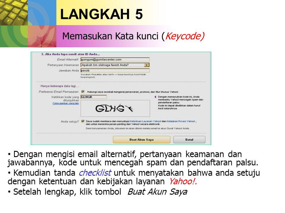 LANGKAH 5 Memasukan Kata kunci (Keycode) • Dengan mengisi email alternatif, pertanyaan keamanan dan jawabannya, kode untuk mencegah spam dan pendaftaran palsu.