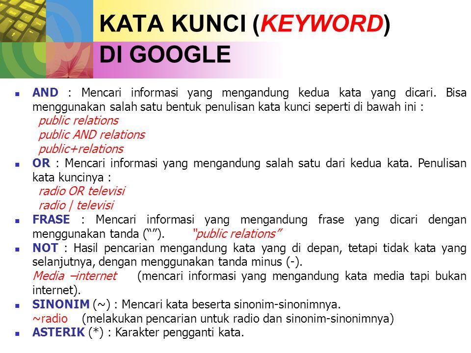 KATA KUNCI (KEYWORD) DI GOOGLE  AND : Mencari informasi yang mengandung kedua kata yang dicari.