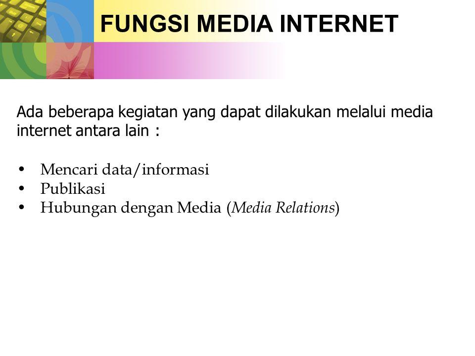FUNGSI MEDIA INTERNET •Mencari data/informasi •Publikasi •Hubungan dengan Media ( Media Relations ) Ada beberapa kegiatan yang dapat dilakukan melalui media internet antara lain :