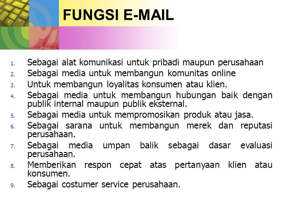 FUNGSI E-MAIL 1. Sebagai alat komunikasi untuk pribadi maupun perusahaan 2.