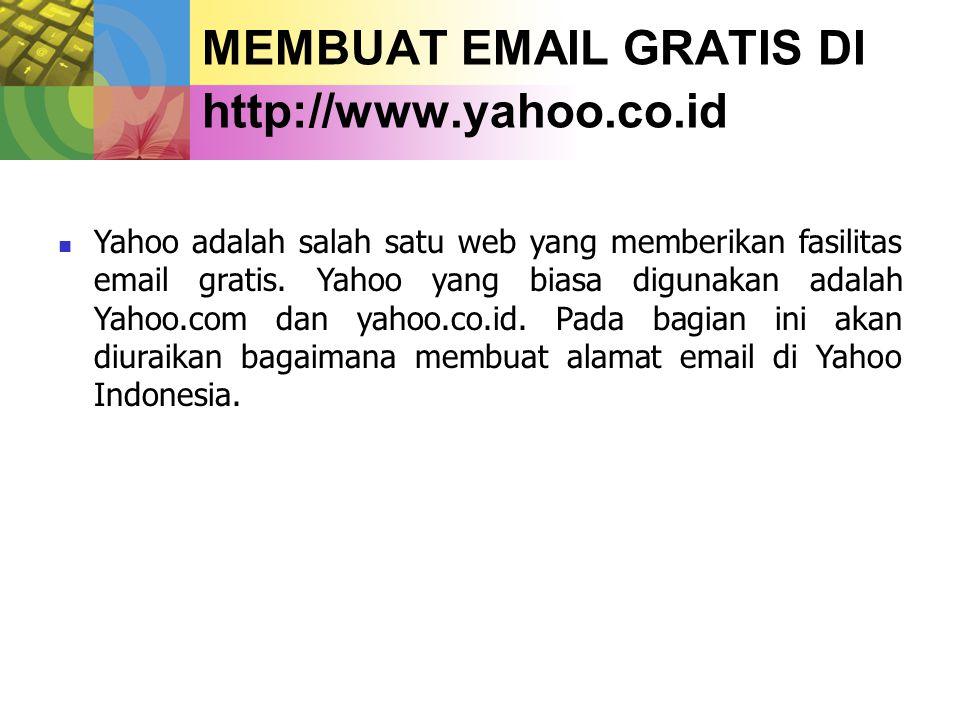 MEMBUAT EMAIL GRATIS DI http://www.yahoo.co.id  Yahoo adalah salah satu web yang memberikan fasilitas email gratis.