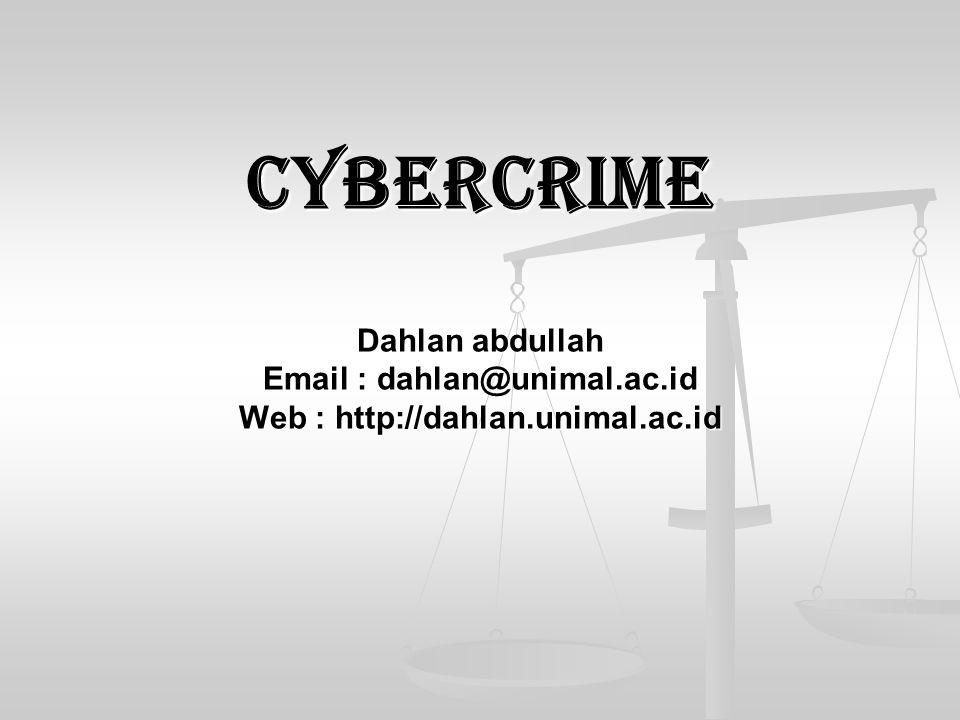 Cybercrime Dahlan abdullah Email : dahlan@unimal.ac.id Web : http://dahlan.unimal.ac.id