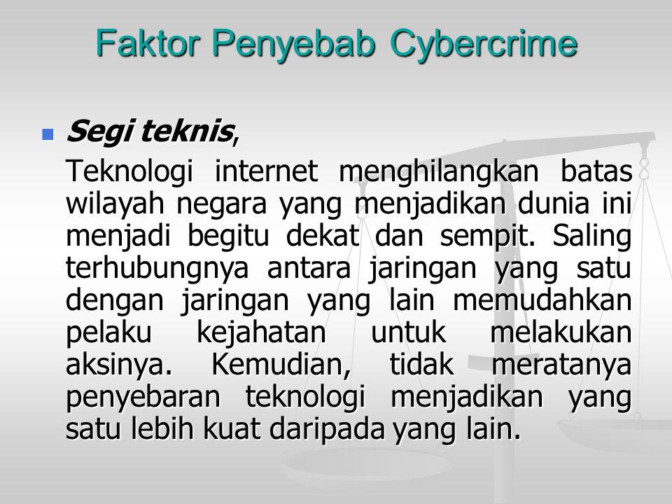 Faktor Penyebab Cybercrime  Segi teknis, Teknologi internet menghilangkan batas wilayah negara yang menjadikan dunia ini menjadi begitu dekat dan sem