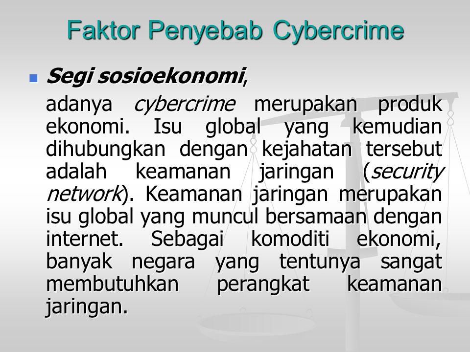 Faktor Penyebab Cybercrime  Segi sosioekonomi, adanya cybercrime merupakan produk ekonomi. Isu global yang kemudian dihubungkan dengan kejahatan ters