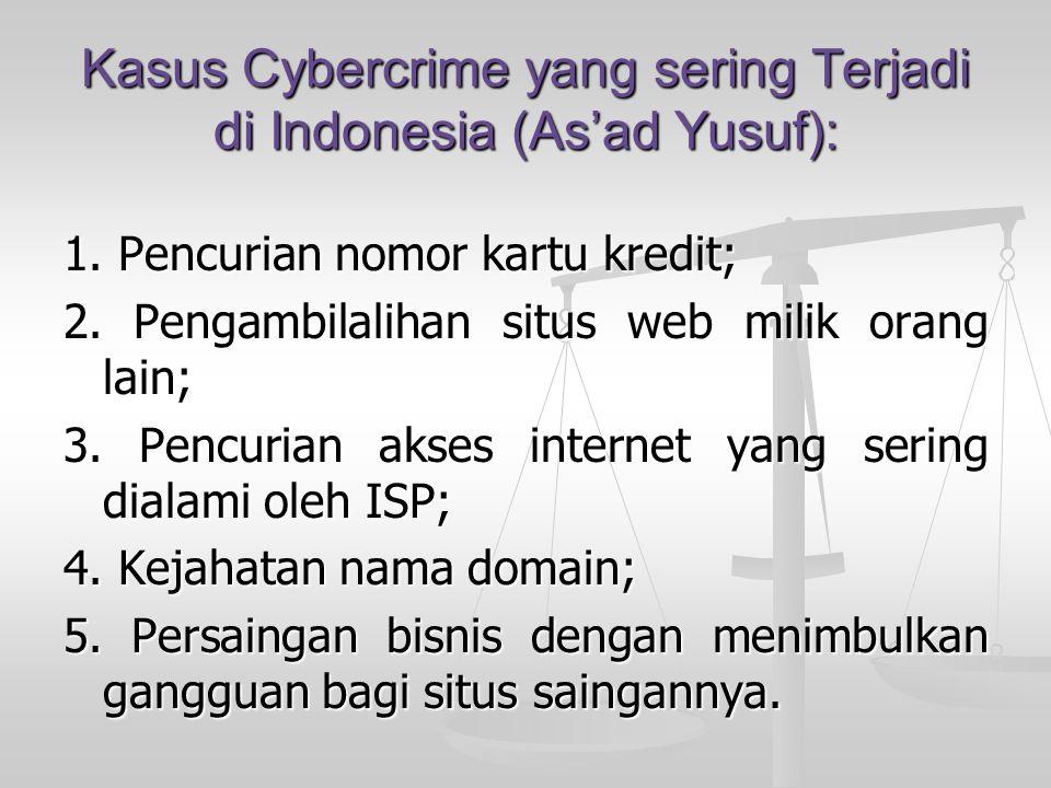 Kasus Cybercrime yang sering Terjadi di Indonesia (As'ad Yusuf): 1. Pencurian nomor kartu kredit; 2. Pengambilalihan situs web milik orang lain; 3. Pe