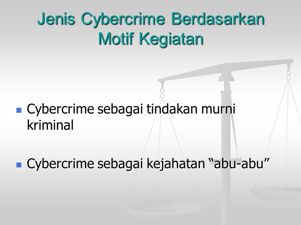 "Jenis Cybercrime Berdasarkan Motif Kegiatan  Cybercrime sebagai tindakan murni kriminal  Cybercrime sebagai kejahatan ""abu-abu"""