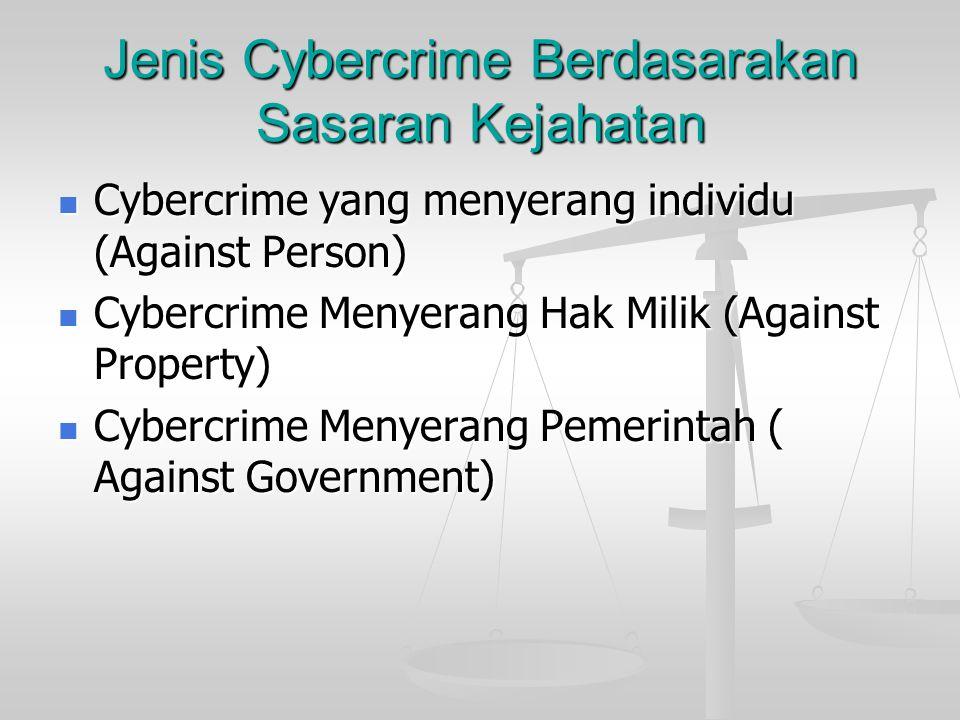 Jenis Cybercrime Berdasarakan Sasaran Kejahatan  Cybercrime yang menyerang individu (Against Person)  Cybercrime Menyerang Hak Milik (Against Proper