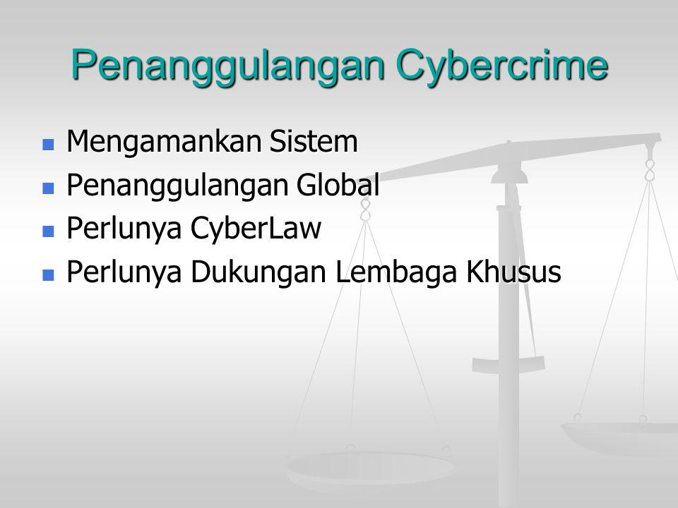 Penanggulangan Cybercrime  Mengamankan Sistem  Penanggulangan Global  Perlunya CyberLaw  Perlunya Dukungan Lembaga Khusus