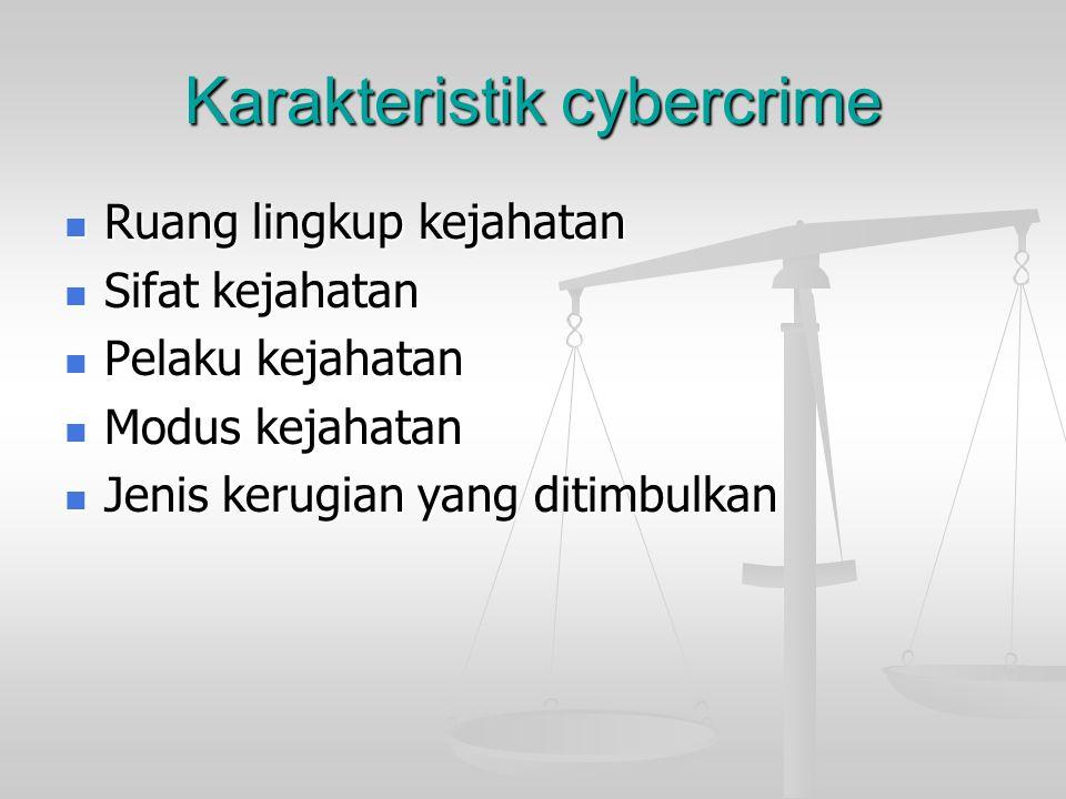 Karakteristik cybercrime  Ruang lingkup kejahatan  Sifat kejahatan  Pelaku kejahatan  Modus kejahatan  Jenis kerugian yang ditimbulkan