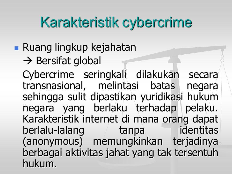 Karakteristik cybercrime  Ruang lingkup kejahatan  Bersifat global Cybercrime seringkali dilakukan secara transnasional, melintasi batas negara sehi