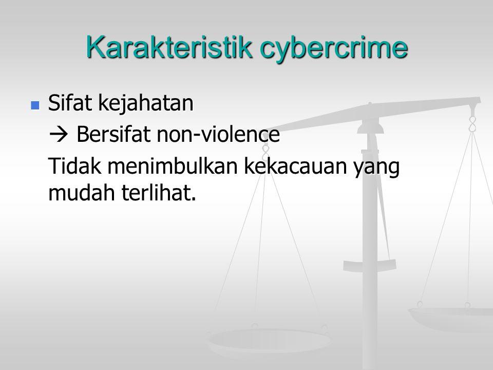 Karakteristik cybercrime  Pelaku kejahatan  Bersifat lebih universal Kejahatan dilakukan oleh orang-orang yang menguasai penggunaan internet beserta aplikasinya.