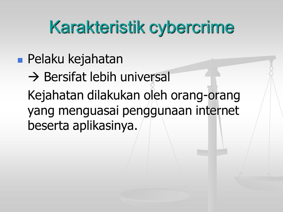 Karakteristik cybercrime  Modus kejahatan Keunikan kejahatan ini adalah penggunaan teknologi informasi dalam modus operandi, sehingga sulit dimengerti oleh orang-orang yang tidak menguasai pengetahuan tentang komputer, teknik pemrograman dan seluk beluk dunia cyber.
